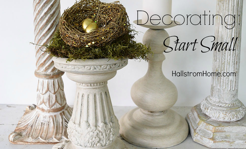 Decorating Start Small by Hallstrom Home.jpg