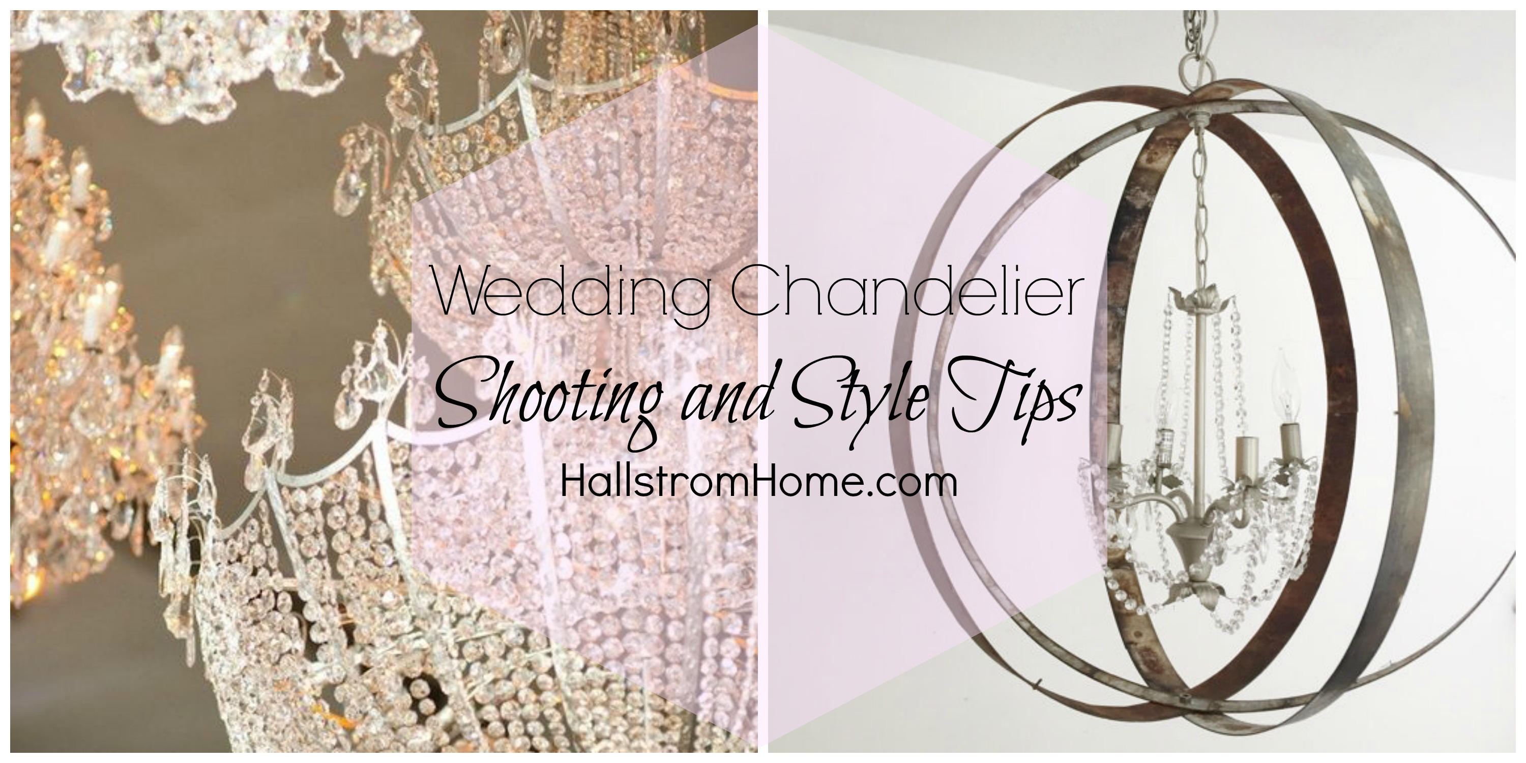 Wedding Chandelier Shooting and Style Tips - Hallstrom Home