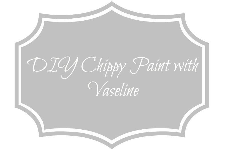 DIY Chippy Paint with Vaseline